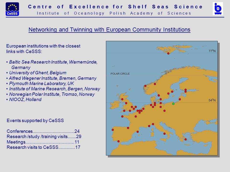 C e n t r e o f E x c e l l e n c e f o r S h e l f S e a s S c i e n c e I n s t i t u t e o f O c e a n o l o g y P o l i s h A c a d e m y o f S c i e n c e s Summary of events organized, 2003-2005 2003 - 4 workshops, 95 participants, 14 countries Belgium, Czech, Estonia, Finland, Germany, Latvia, Lithuania, Netherlands, Norway, Russia, Spain, Poland, Portugal, UK, 2004 – 1 conference and 2 workshops, over 70 participants, 16 countries Belorussia, Belgium, Bulgaria, France, Germany, Italy, Malta, Netherlands, Oman, Poland, Russia, South Africa, Tunisia, UK, Ukraine, USA 2005 - 4 workshops, over 100 participants, 9 countries Czech, Estonia, Finland, Germany, Norway, Poland, Sweden, UK, Ukraine
