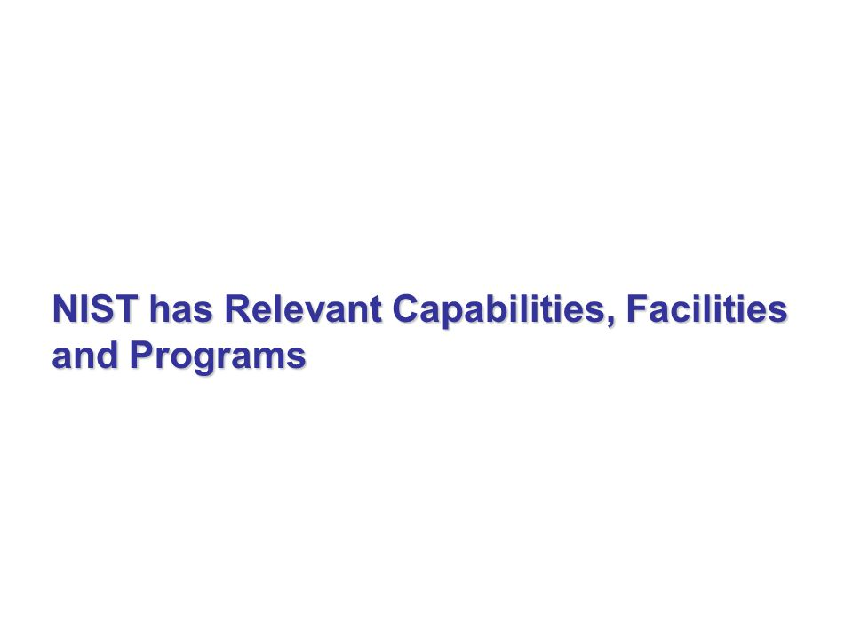 NIST has Relevant Capabilities, Facilities and Programs