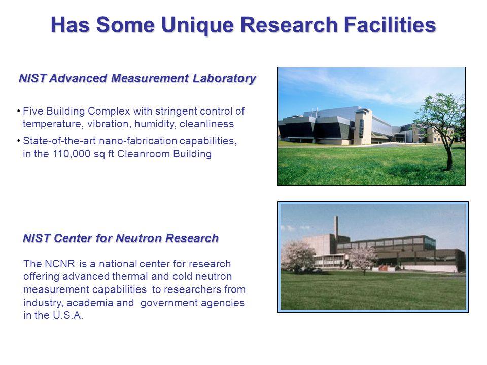 Has Some Unique Research Facilities NIST Center for Neutron Research NIST Advanced Measurement Laboratory Five Building Complex with stringent control