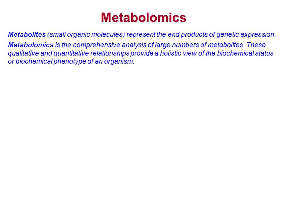Metabolomics (small organic molecules) represent the end products of genetic expression. Metabolites (small organic molecules) represent the end produ