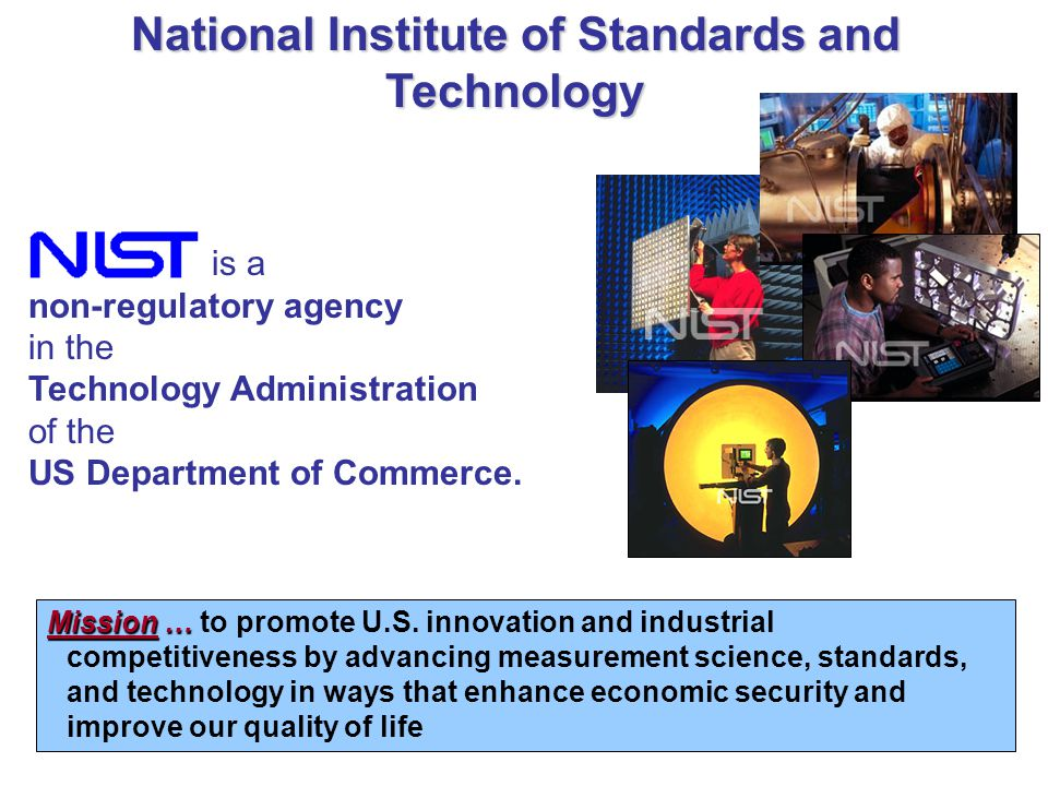 is a non-regulatory agency in the Technology Administration of the US Department of Commerce.