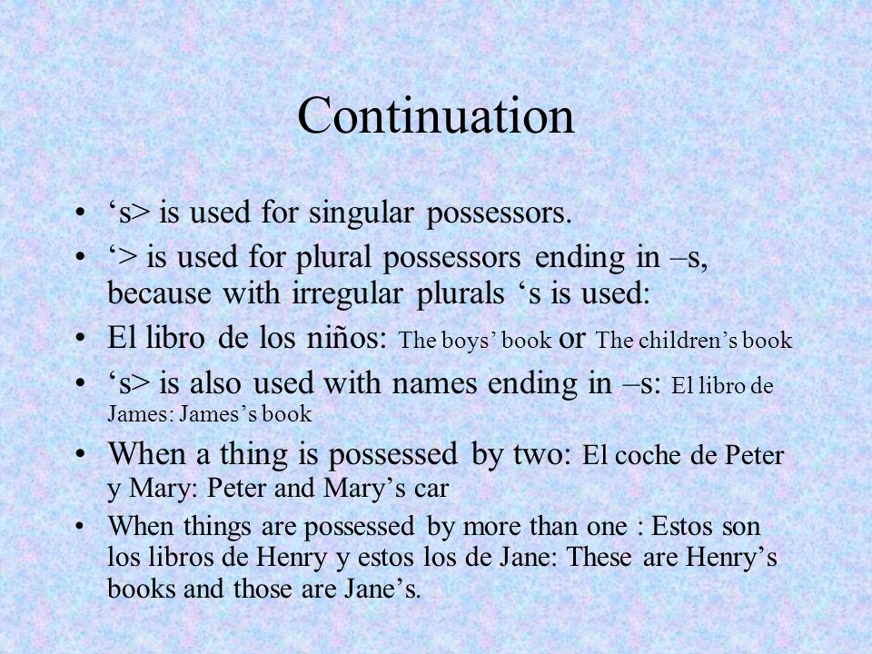 Continuation 's> is used for singular possessors.
