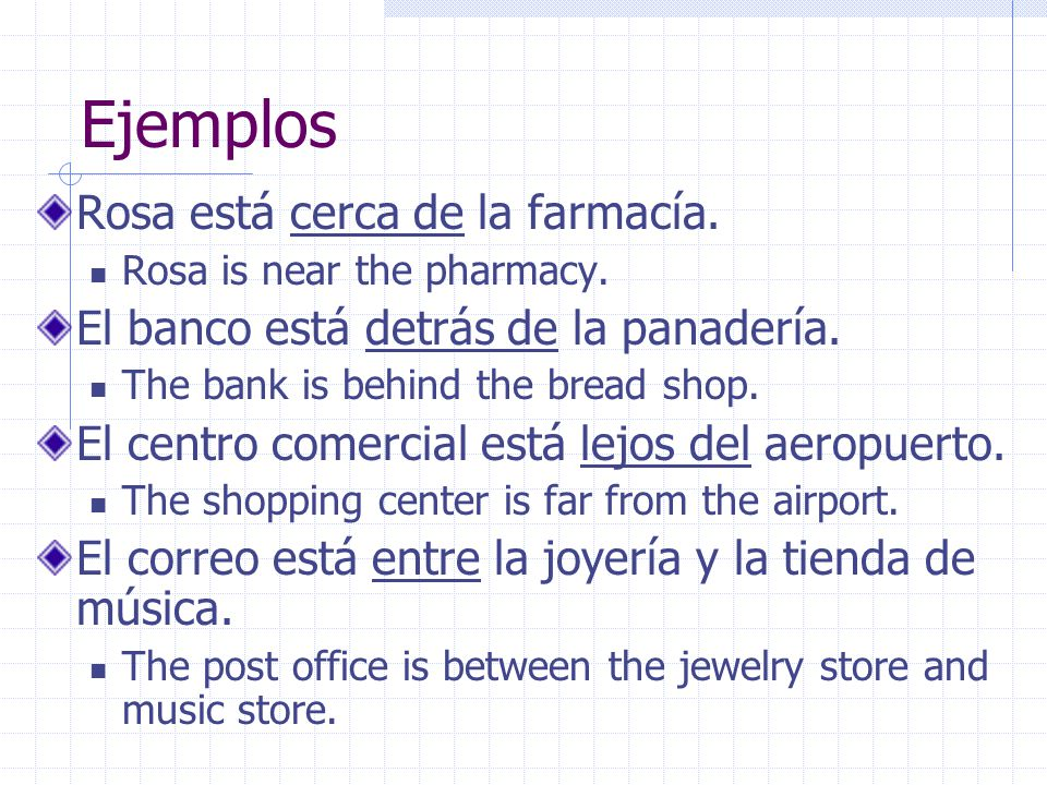 Ejemplos Rosa está cerca de la farmacía. Rosa is near the pharmacy.