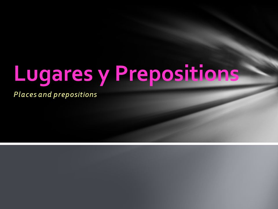 Places and prepositions Lugares y Prepositions