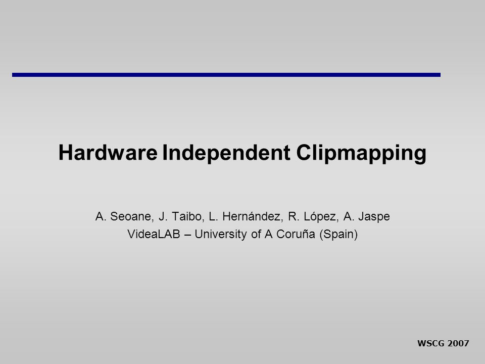 WSCG 2007 Hardware Independent Clipmapping A.Seoane, J.