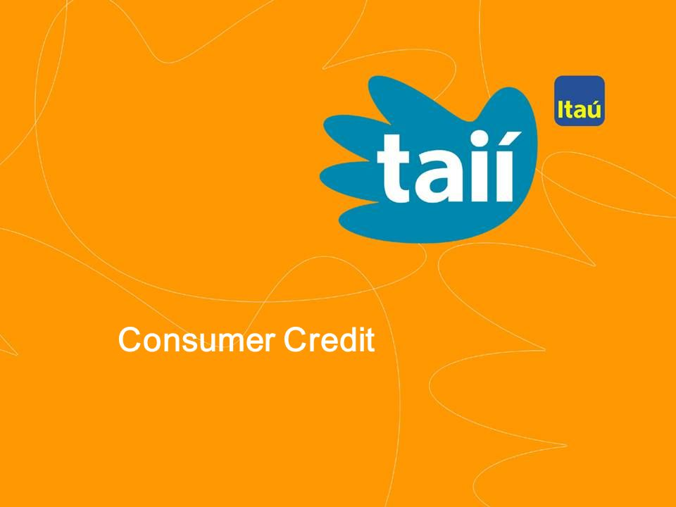 9 th Annual JPMorgan Asia Pacific / GEM Conference Banco Itaú Holding Financeira S.A. 14 Consumer Credit