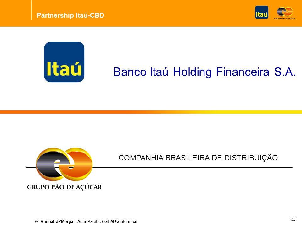 Partnership Itaú-CBD 9 th Annual JPMorgan Asia Pacific / GEM Conference COMPANHIA BRASILEIRA DE DISTRIBUIÇÃO Banco Itaú Holding Financeira S.A.