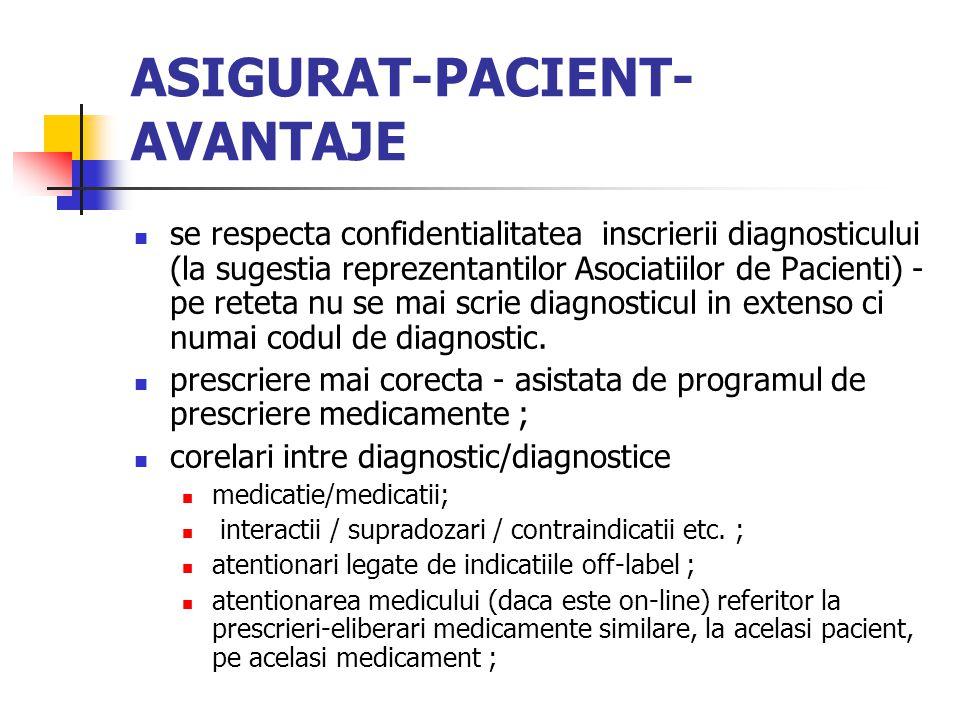 ASIGURAT-PACIENT- AVANTAJE se respecta confidentialitatea inscrierii diagnosticului (la sugestia reprezentantilor Asociatiilor de Pacienti) - pe reteta nu se mai scrie diagnosticul in extenso ci numai codul de diagnostic.