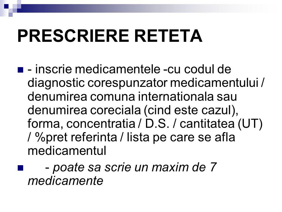 PRESCRIERE RETETA - inscrie medicamentele -cu codul de diagnostic corespunzator medicamentului / denumirea comuna internationala sau denumirea coreciala (cind este cazul), forma, concentratia / D.S.