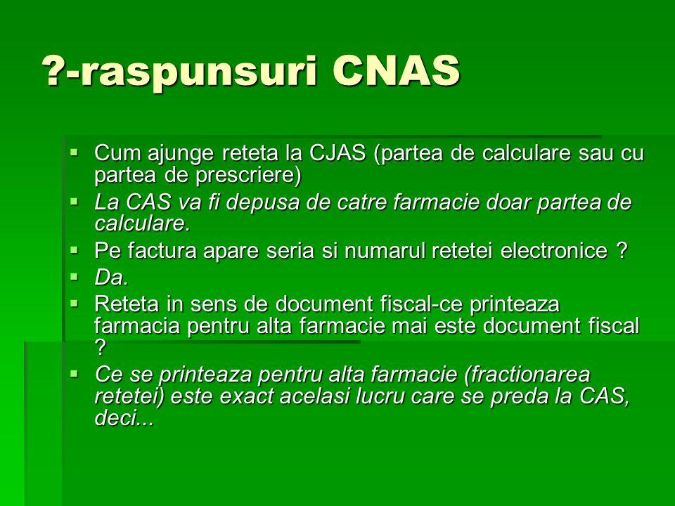 -raspunsuri CNAS  Cum ajunge reteta la CJAS (partea de calculare sau cu partea de prescriere)  La CAS va fi depusa de catre farmacie doar partea de calculare.