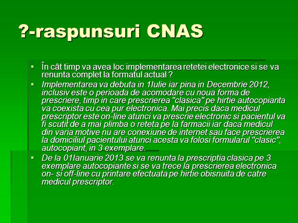 -raspunsuri CNAS  În cât timp va avea loc implementarea retetei electronice si se va renunta complet la formatul actual .
