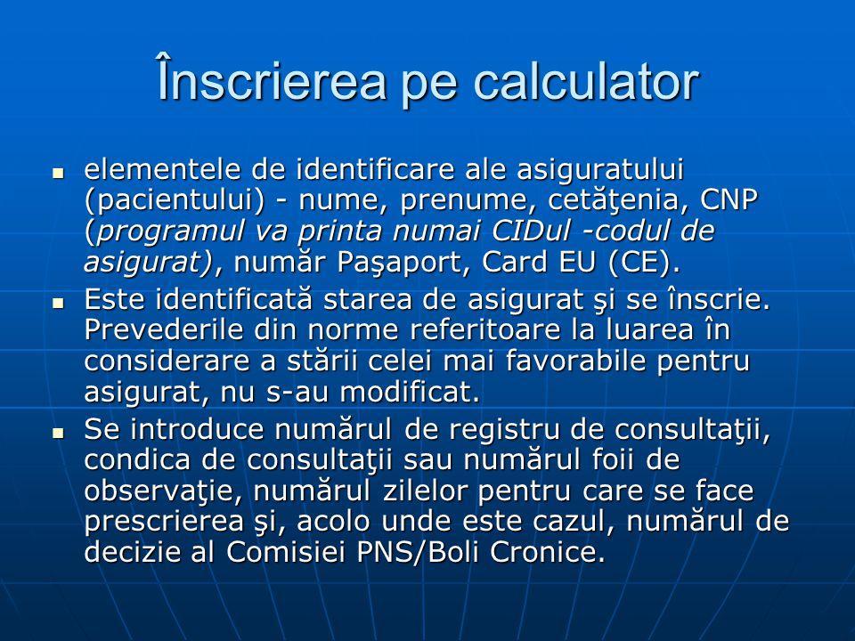 Înscrierea pe calculator elementele de identificare ale asiguratului (pacientului) - nume, prenume, cetăţenia, CNP (programul va printa numai CIDul -codul de asigurat), număr Paşaport, Card EU (CE).