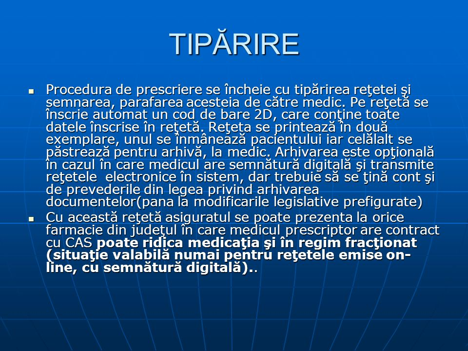 TIPĂRIRE Procedura de prescriere se încheie cu tipărirea reţetei şi semnarea, parafarea acesteia de către medic.