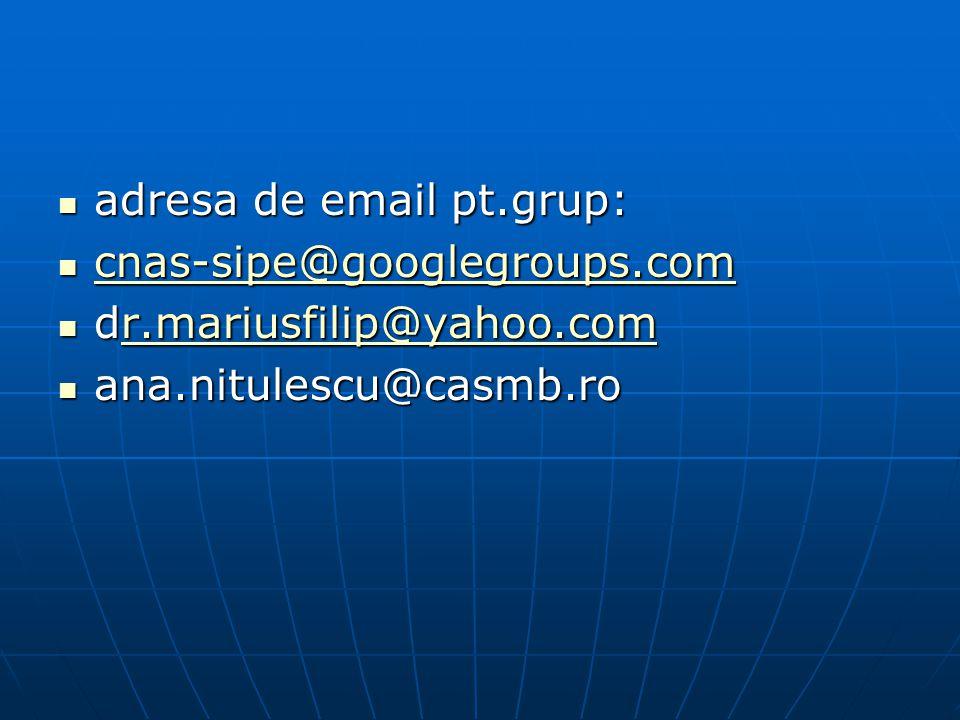 adresa de email pt.grup: adresa de email pt.grup: cnas-sipe@googlegroups.com cnas-sipe@googlegroups.com cnas-sipe@googlegroups.com dr.mariusfilip@yahoo.com dr.mariusfilip@yahoo.comr.mariusfilip@yahoo.comr.mariusfilip@yahoo.com ana.nitulescu@casmb.ro ana.nitulescu@casmb.ro