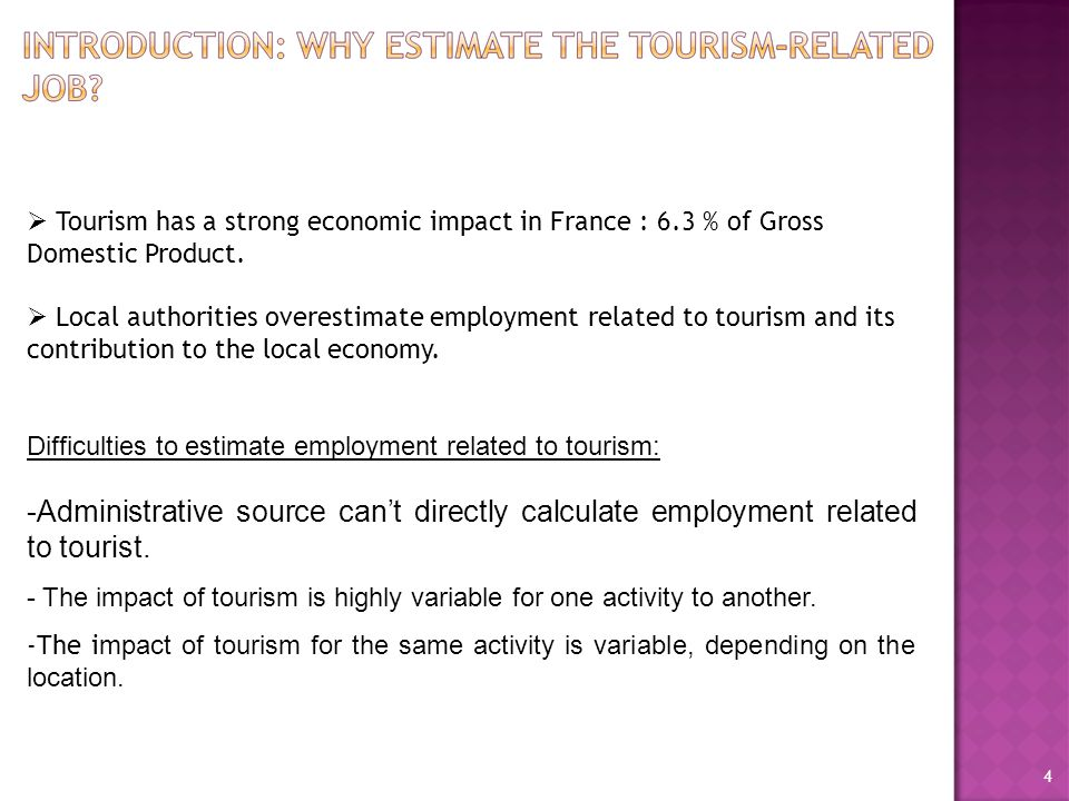  Tourism has a strong economic impact in France : 6.3 % of Gross Domestic Product.