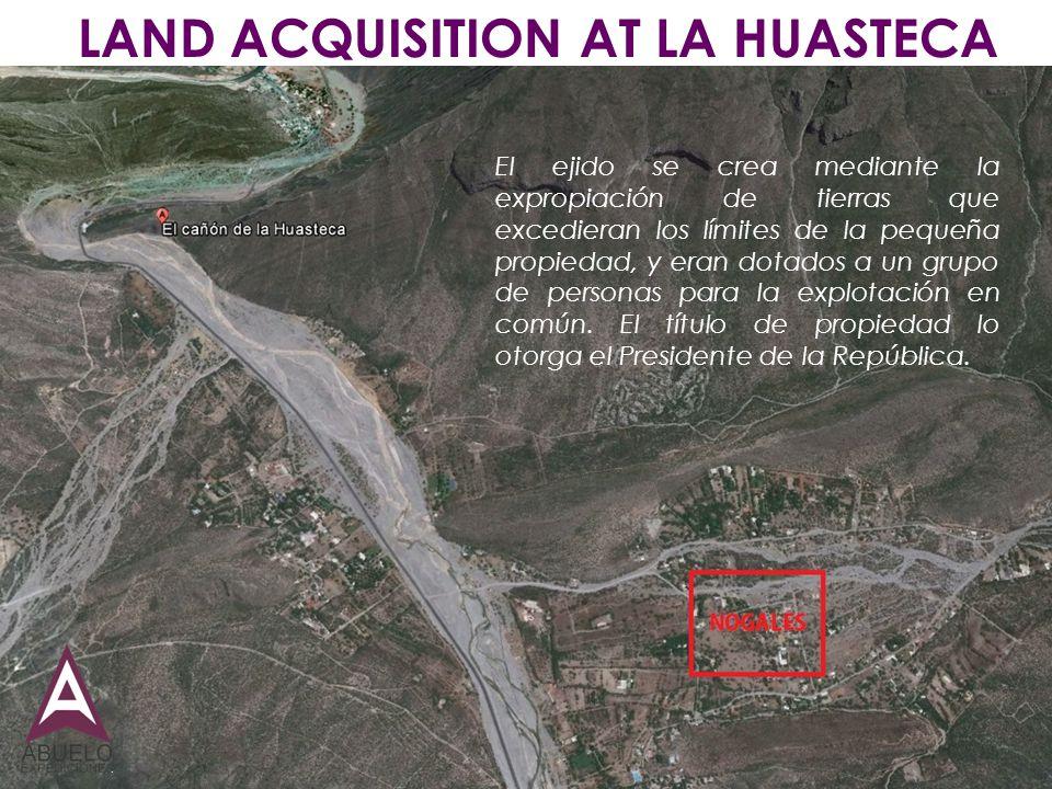 LAND ACQUISITION AT LA HUASTECA El ejido se crea mediante la expropiación de tierras que excedieran los límites de la pequeña propiedad, y eran dotado