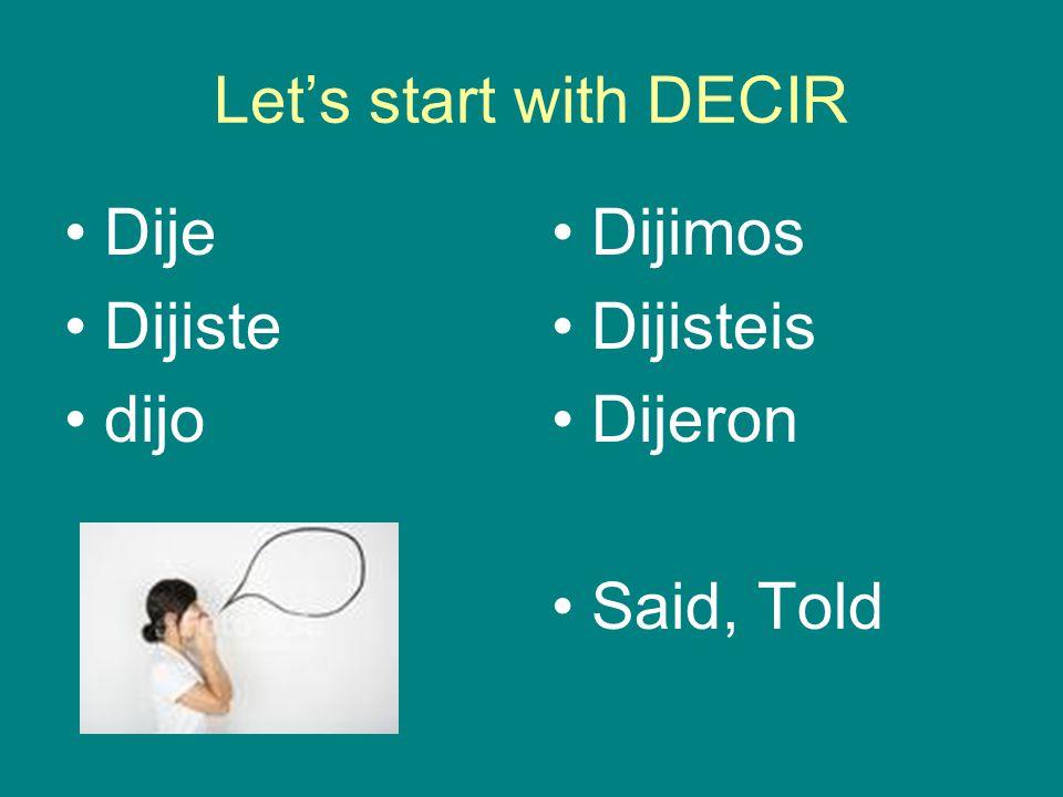 Let's start with DECIR Dije Dijiste dijo Dijimos Dijisteis Dijeron Said, Told
