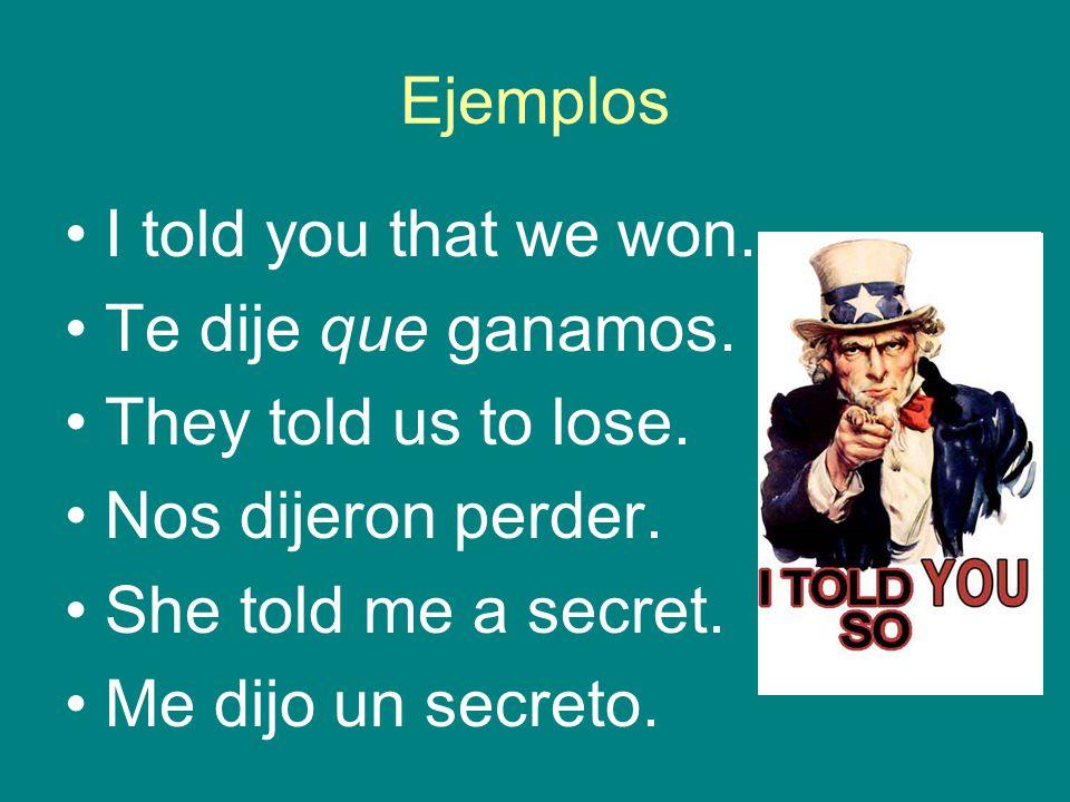 Ejemplos I told you that we won. Te dije que ganamos.