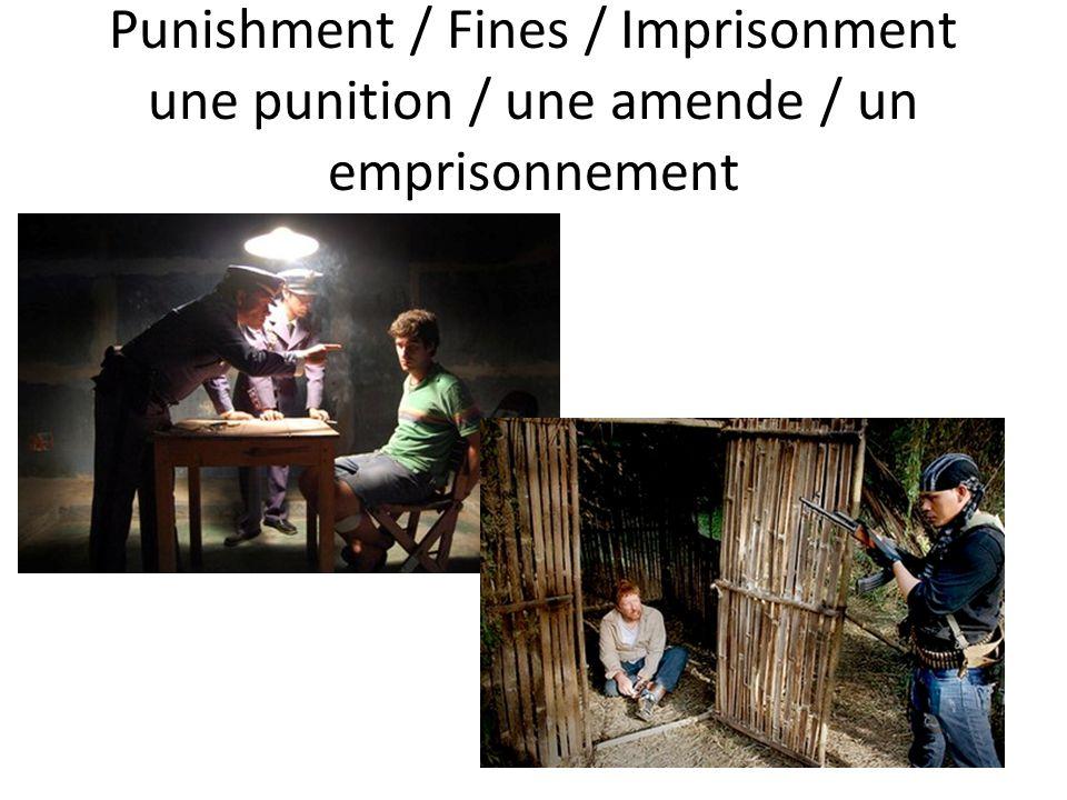 Punishment / Fines / Imprisonment une punition / une amende / un emprisonnement