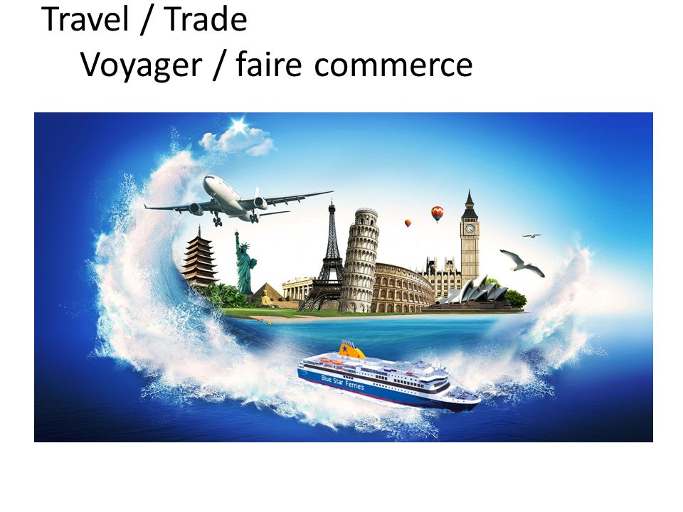 Travel / Trade Voyager / faire commerce