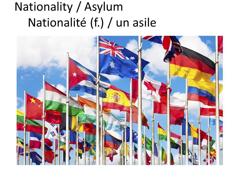 Nationality / Asylum Nationalité (f.) / un asile