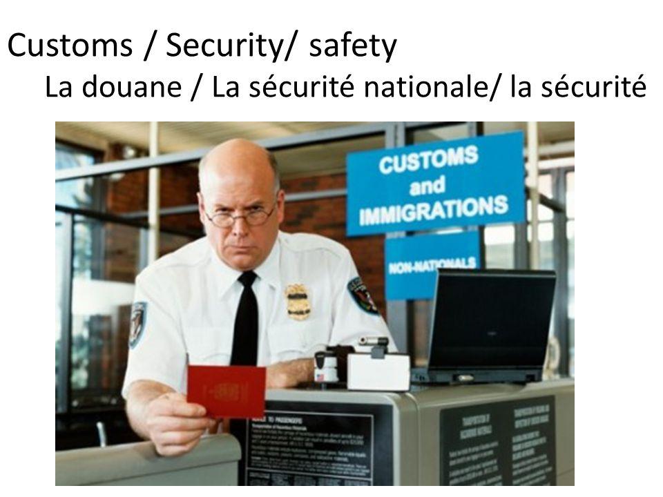 Customs / Security/ safety La douane / La sécurité nationale/ la sécurité