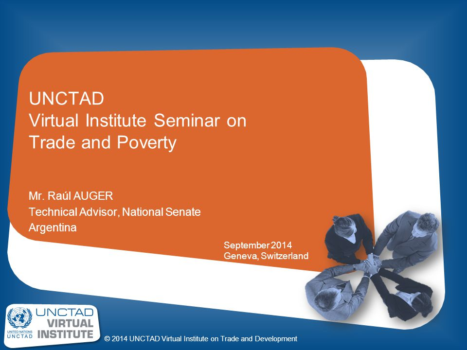 © 2014 UNCTAD Virtual Institute on Trade and Development UNCTAD Virtual Institute Seminar on Trade and Poverty Mr.