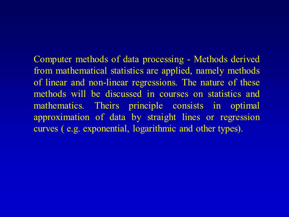 Computer methods of data processing - Methods derived from mathematical statistics are applied, namely methods of linear and non-linear regressions.
