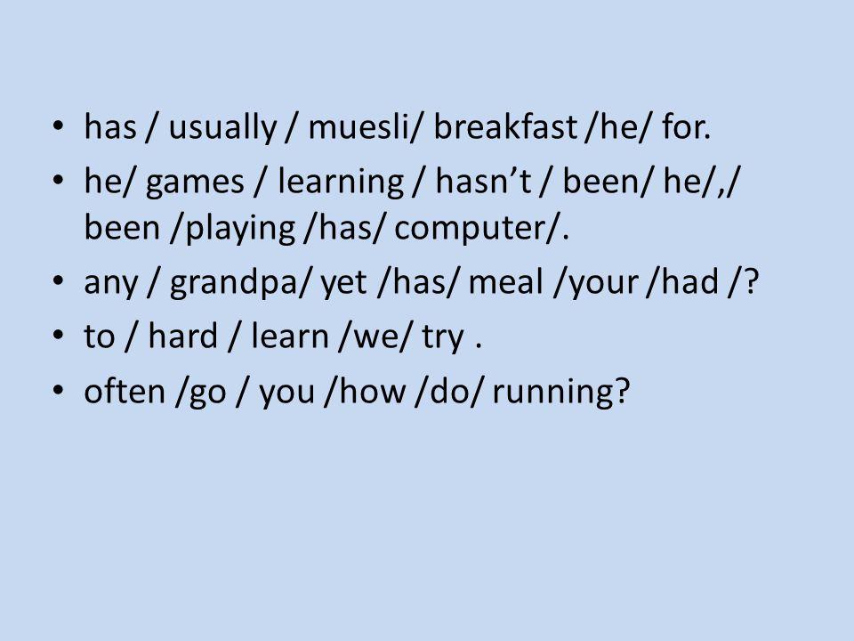 has / usually / muesli/ breakfast /he/ for.