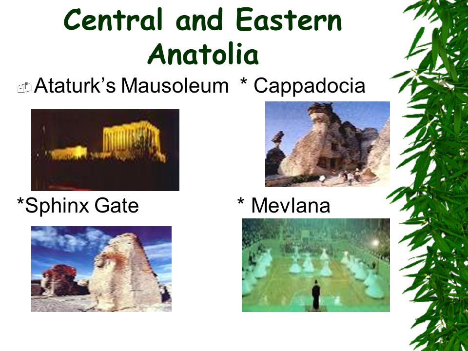 Central and Eastern Anatolia  Ataturk's Mausoleum * Cappadocia *Sphinx Gate * Mevlana