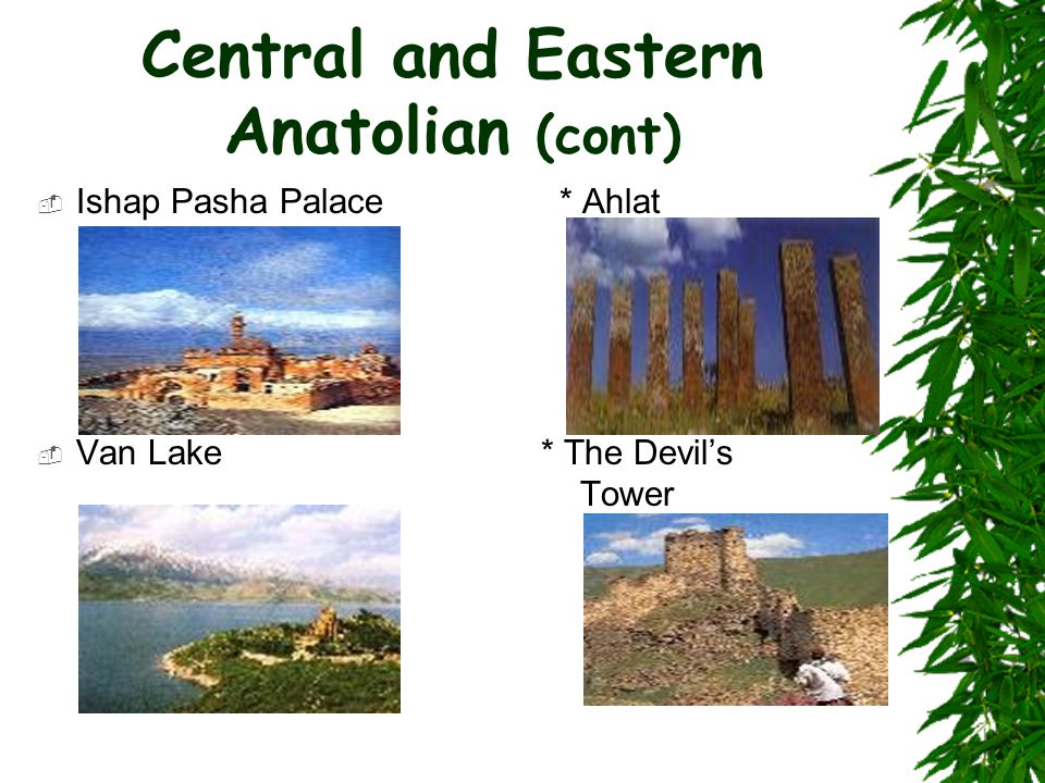 Central and Eastern Anatolian (cont)  Ishap Pasha Palace * Ahlat  Van Lake * The Devil's Tower