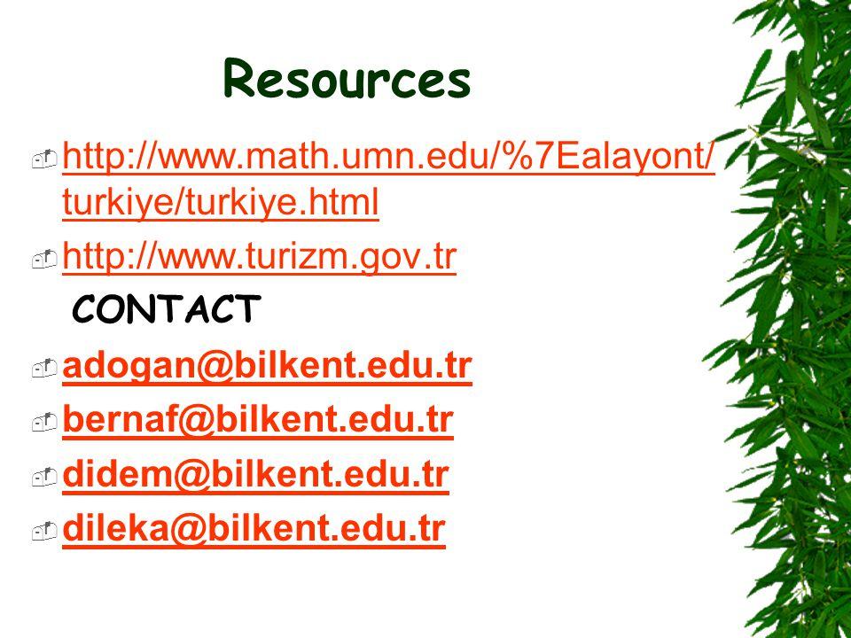 Resources  http://www.math.umn.edu/%7Ealayont/ turkiye/turkiye.html http://www.math.umn.edu/%7Ealayont/ turkiye/turkiye.html  http://www.turizm.gov.tr http://www.turizm.gov.tr CONTACT  adogan@bilkent.edu.tr adogan@bilkent.edu.tr  bernaf@bilkent.edu.tr bernaf@bilkent.edu.tr  didem@bilkent.edu.tr didem@bilkent.edu.tr  dileka@bilkent.edu.tr dileka@bilkent.edu.tr