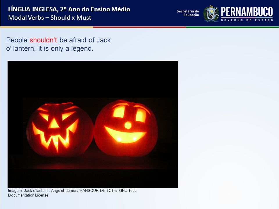 People shouldn't be afraid of Jack o' lantern, it is only a legend.
