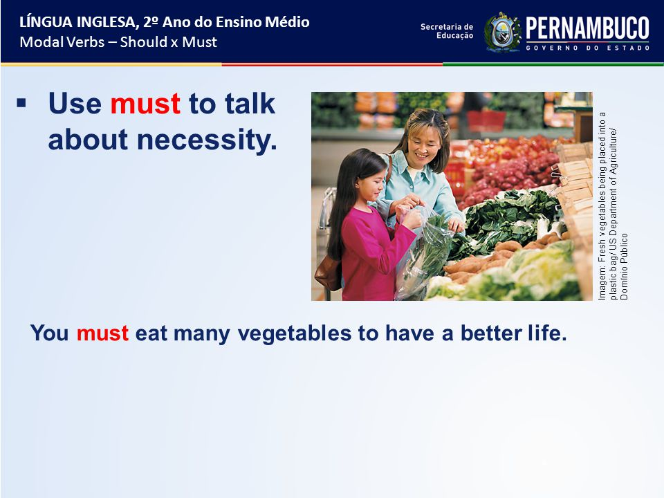  Use must to talk about necessity. You must eat many vegetables to have a better life.