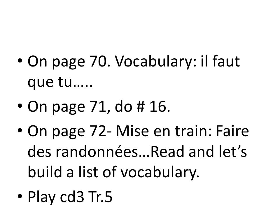 On page 70. Vocabulary: il faut que tu….. On page 71, do # 16.