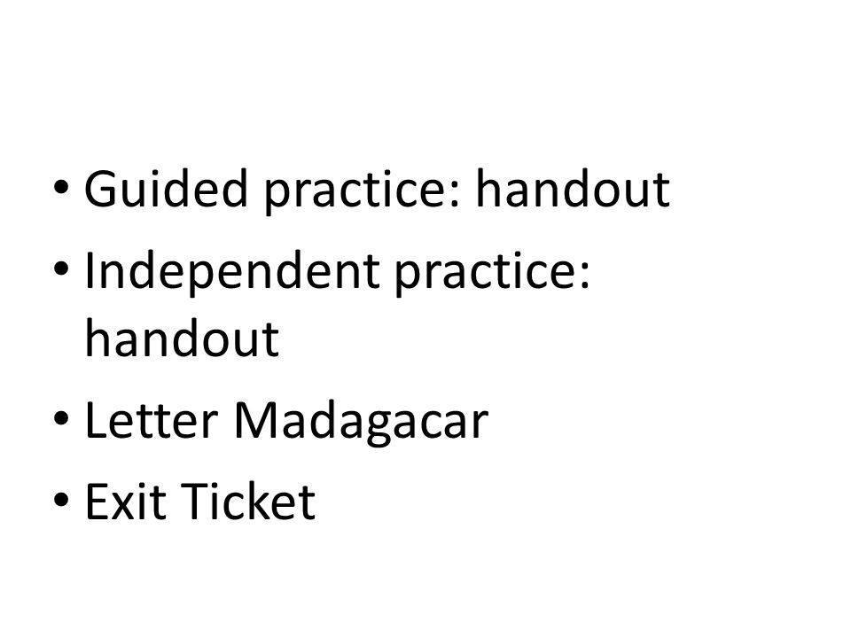 Guided practice: handout Independent practice: handout Letter Madagacar Exit Ticket