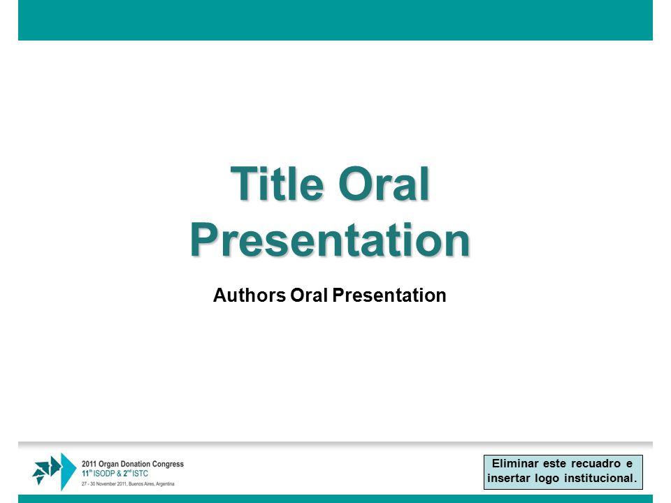 Title Oral Presentation Authors Oral Presentation Eliminar este recuadro e insertar logo institucional.