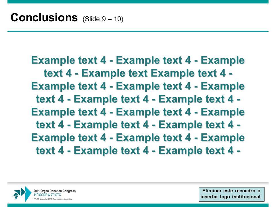 Conclusions (Slide 9 – 10) Example text 4 - Example text 4 - Example text 4 - Example text Example text 4 - Example text 4 - Example text 4 - Example text 4 - Example text 4 - Example text 4 - Example text 4 - Example text 4 - Example text 4 - Example text 4 - Example text 4 - Example text 4 - Example text 4 - Example text 4 - Example text 4 - Example text 4 - Eliminar este recuadro e insertar logo institucional.