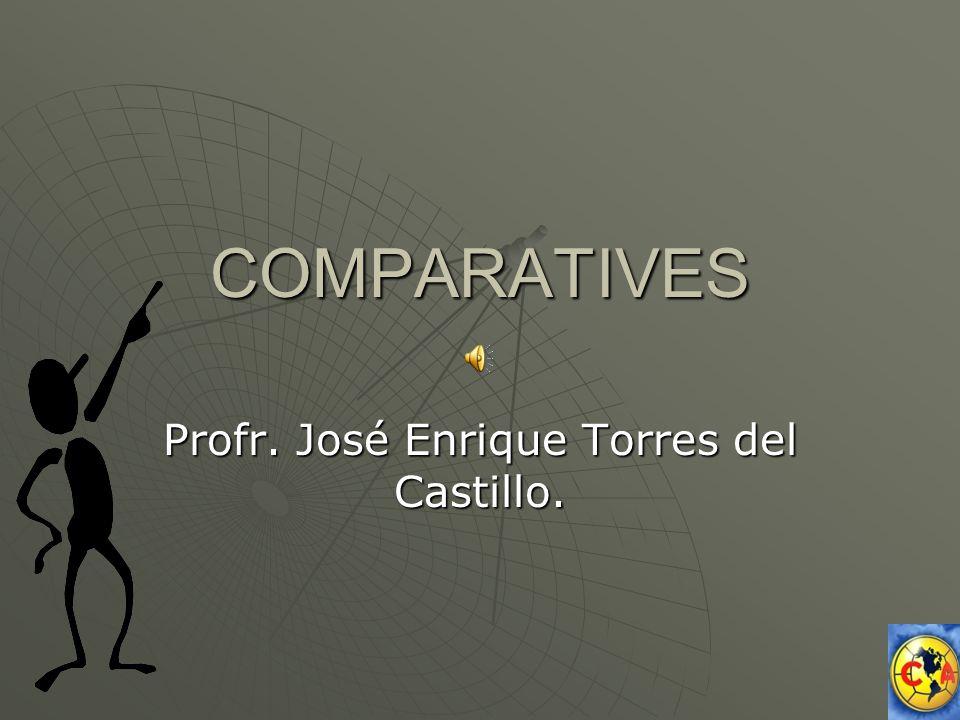 COMPARATIVES Profr. José Enrique Torres del Castillo.