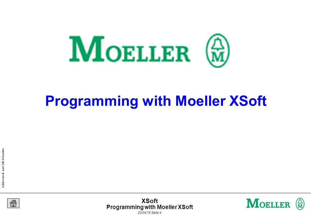 Schutzvermerk nach DIN 34 beachten 20/04/15 Seite 4 XSoft Programming with Moeller XSoft