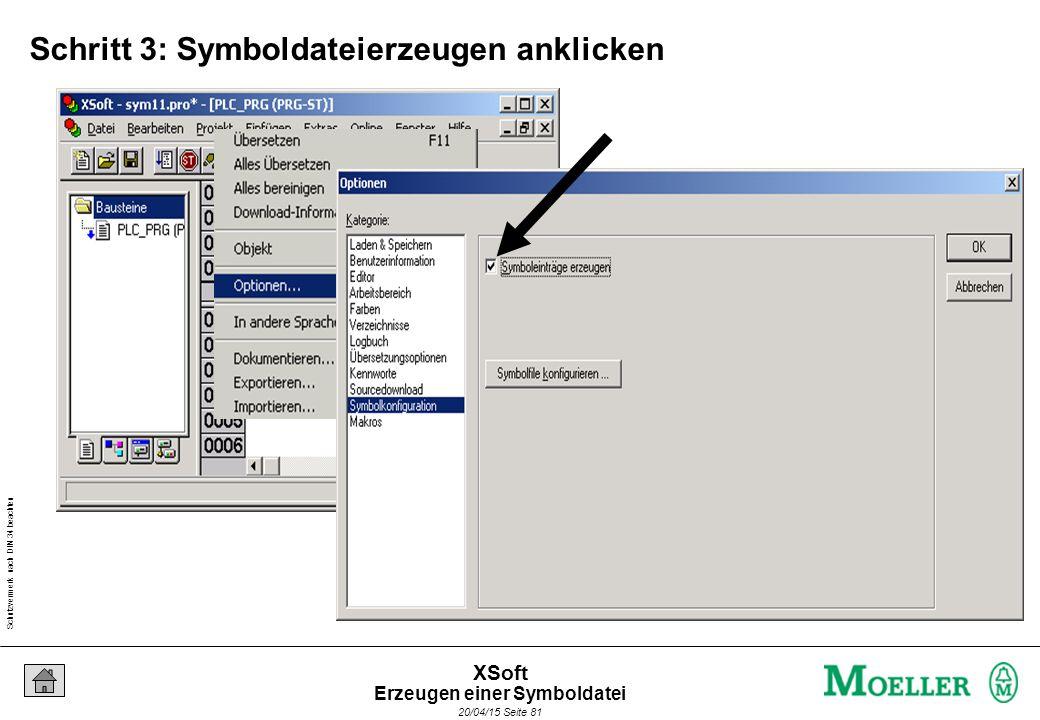 Schutzvermerk nach DIN 34 beachten 20/04/15 Seite 81 XSoft Schritt 3: Symboldateierzeugen anklicken Erzeugen einer Symboldatei