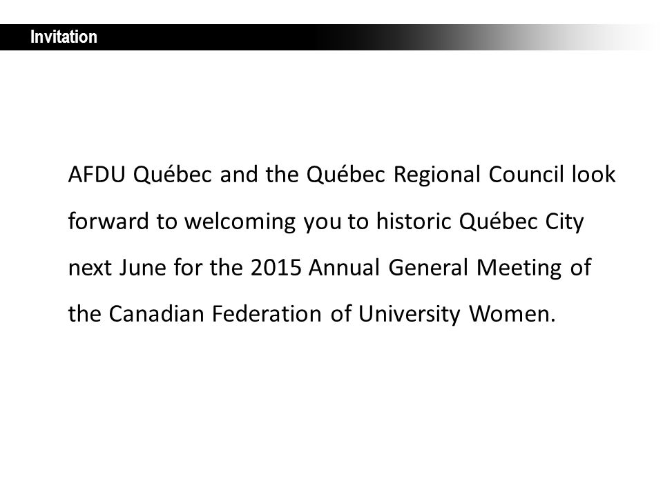 AFDU Québec and the Québec Regional Council look forward to welcoming you to historic Québec City next June for the 2015 Annual General Meeting of the Canadian Federation of University Women.