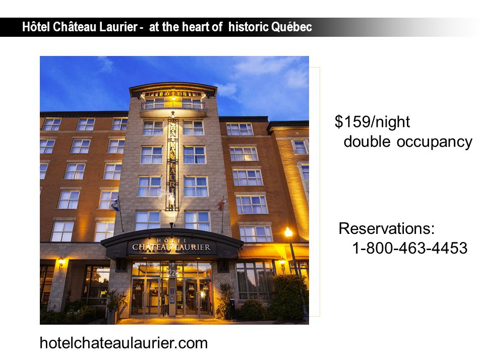 Hôtel Château Laurier - at the heart of historic Québec hotelchateaulaurier.com $159/night double occupancy Reservations: 1-800-463-4453