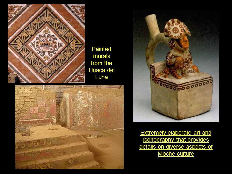 Extremely elaborate art and iconography that provides details on diverse aspects of Moche culture Painted murals from the Huaca del Luna