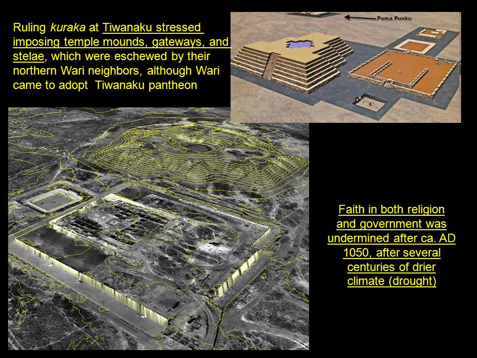 Ruling kuraka at Tiwanaku stressed imposing temple mounds, gateways, and stelae, which were eschewed by their northern Wari neighbors, although Wari c
