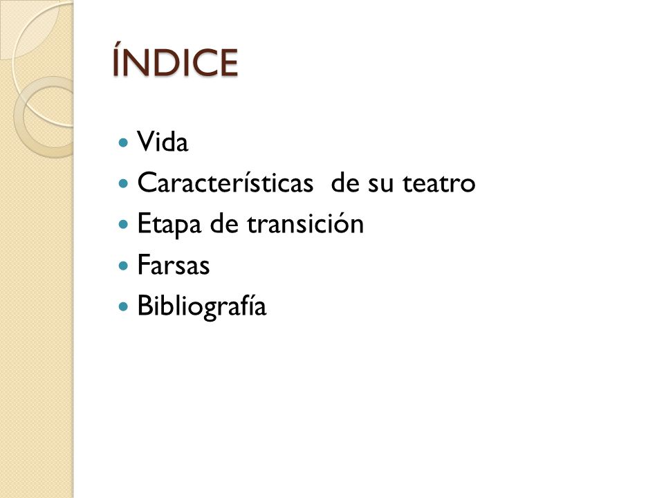 ÍNDICE Vida Características de su teatro Etapa de transición Farsas Bibliografía