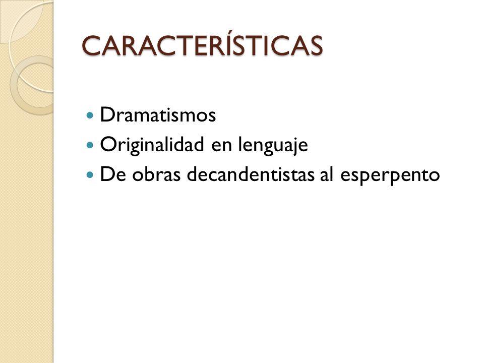 CARACTERÍSTICAS Dramatismos Originalidad en lenguaje De obras decandentistas al esperpento