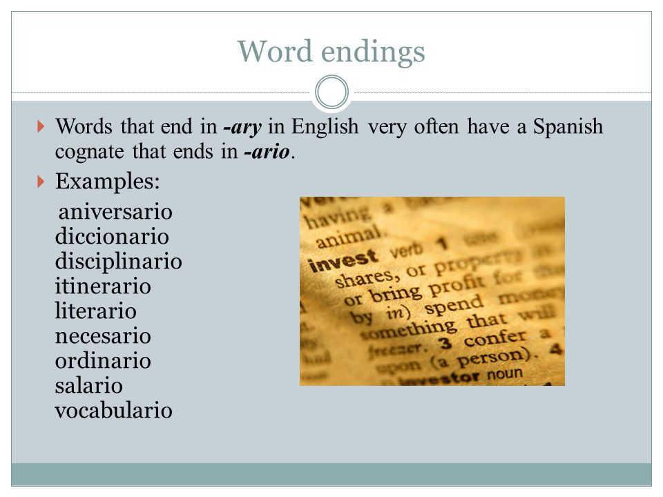 Word endings  Words that end in -ary in English very often have a Spanish cognate that ends in -ario.