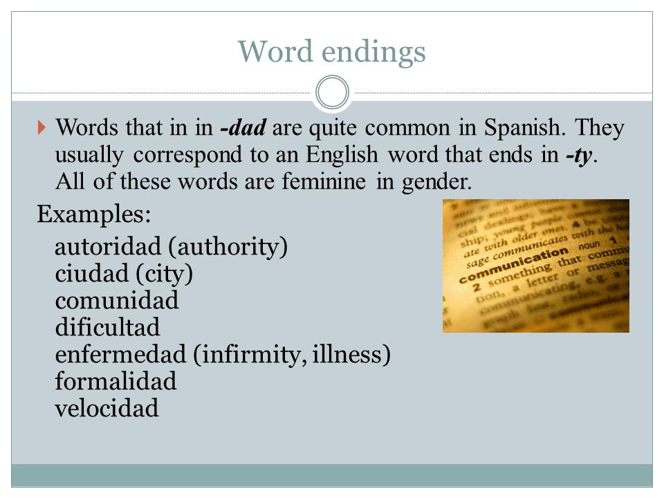 Word endings  Words that in in -dad are quite common in Spanish.