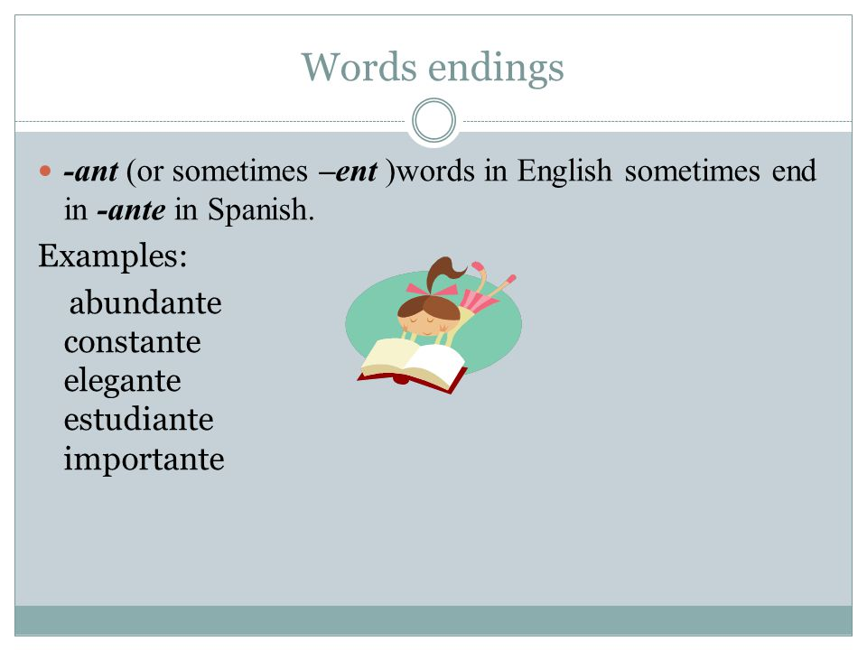 Words endings -ant (or sometimes –ent )words in English sometimes end in -ante in Spanish.